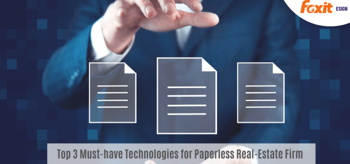 Top 3 Must-Have Technologies for Paperless Real Estate Firm