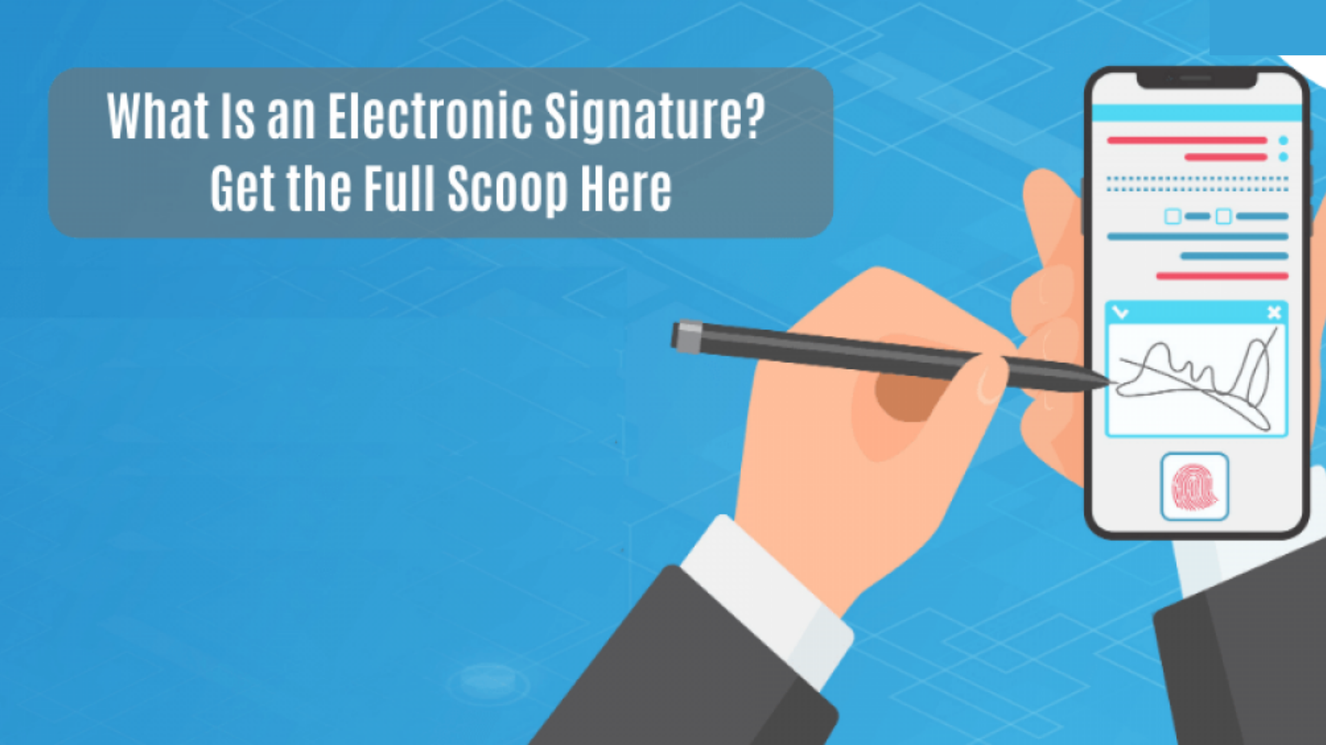 What Is an Electronic Signature? Get the Full Scoop Here.