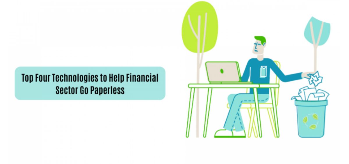 Top Four Technologies to Help Financial Sector Go Paperless