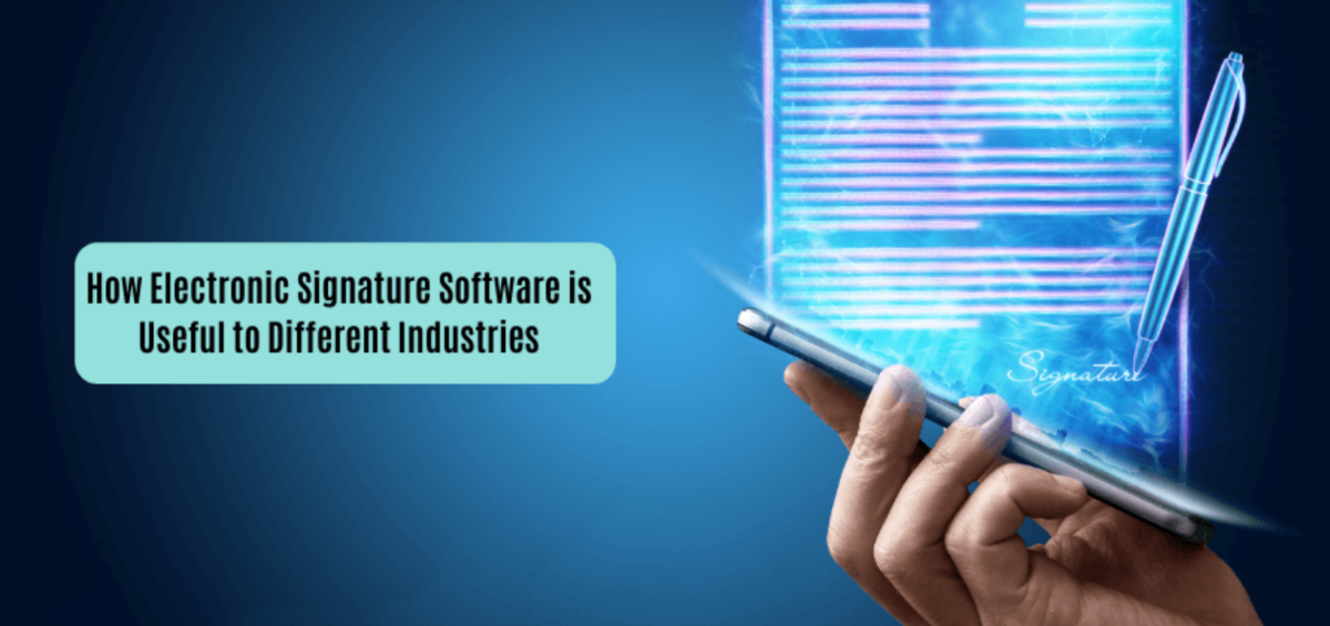 How Electronic Signature Software is Useful to Different Industries