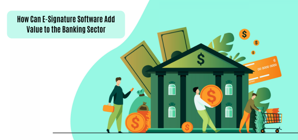 How Can eSignature Software Add Value to the Banking Sector
