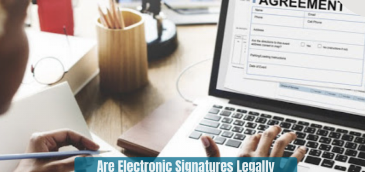 Are Electronic Signatures Legally Binding?