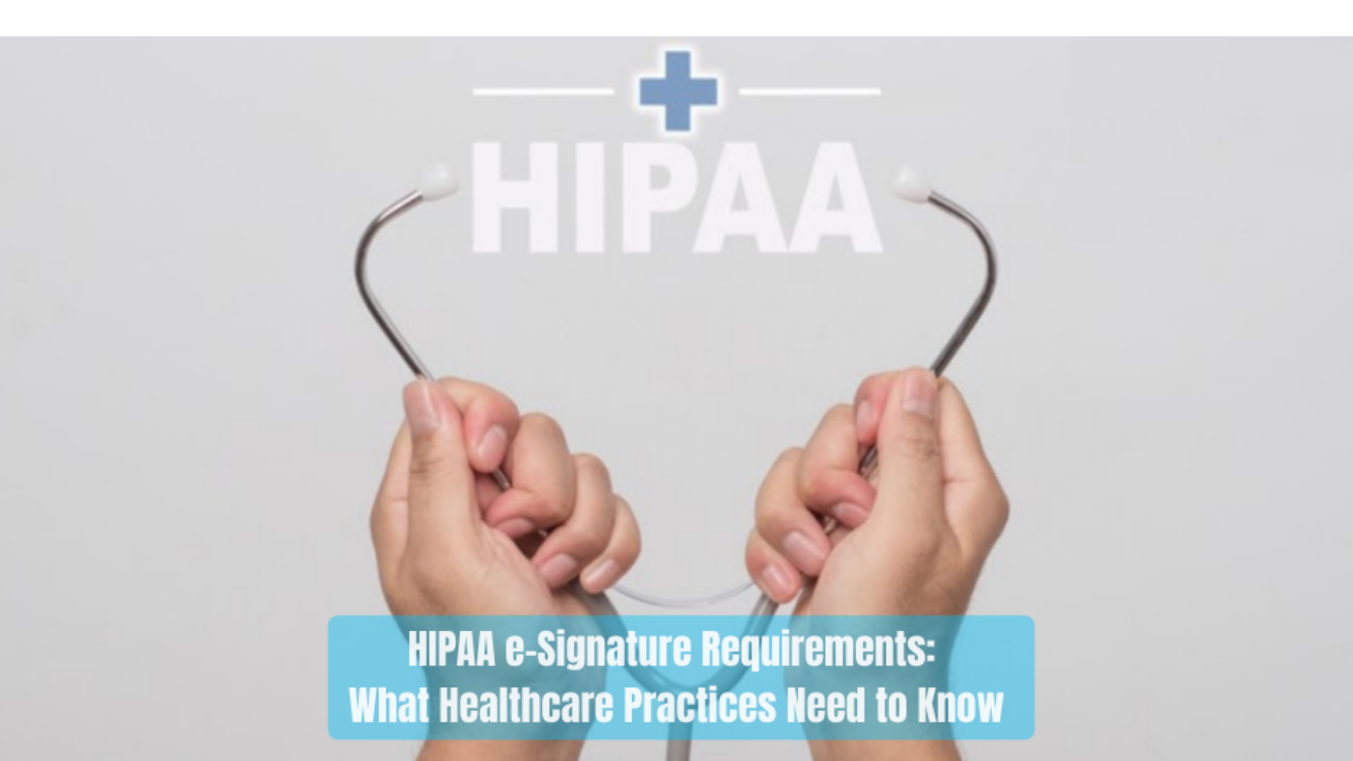 HIPAA e-Signature Requirements: What Healthcare Practices Need to Know