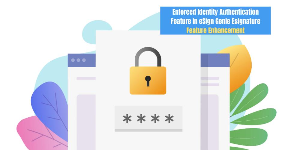 Enforced Identity Authentication Feature in eSign Genie eSignature, Feature Enhancement