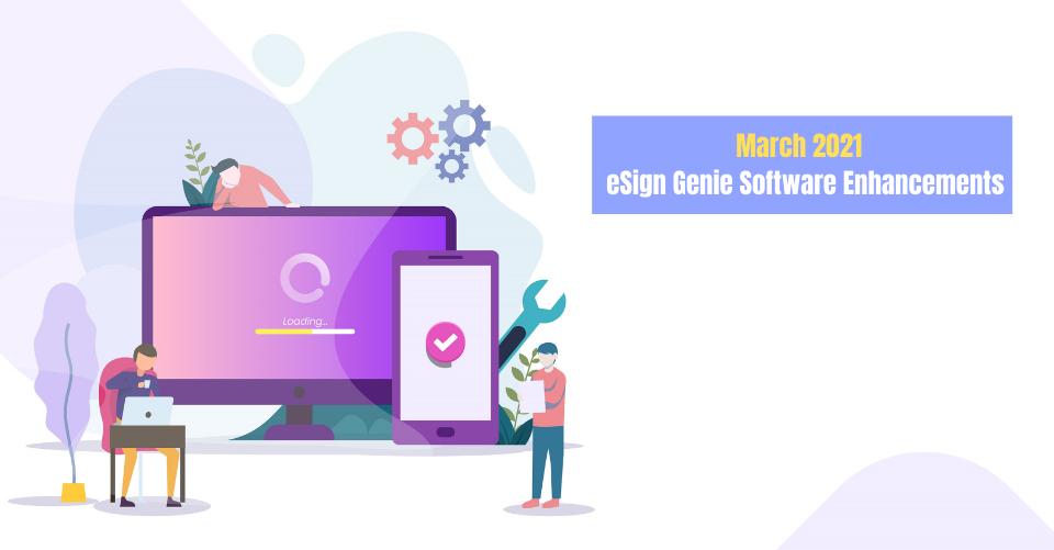 March 2021 eSign Genie Software Enhancements