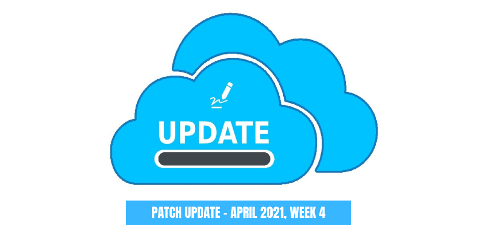 PATCH UPDATE - APRIL 2021, WEEK 4