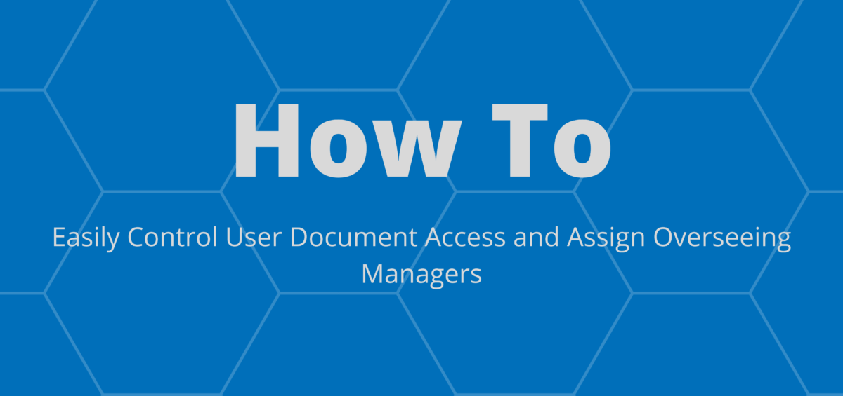 How To Easily Control User Document Access and Assign Overseeing Managers